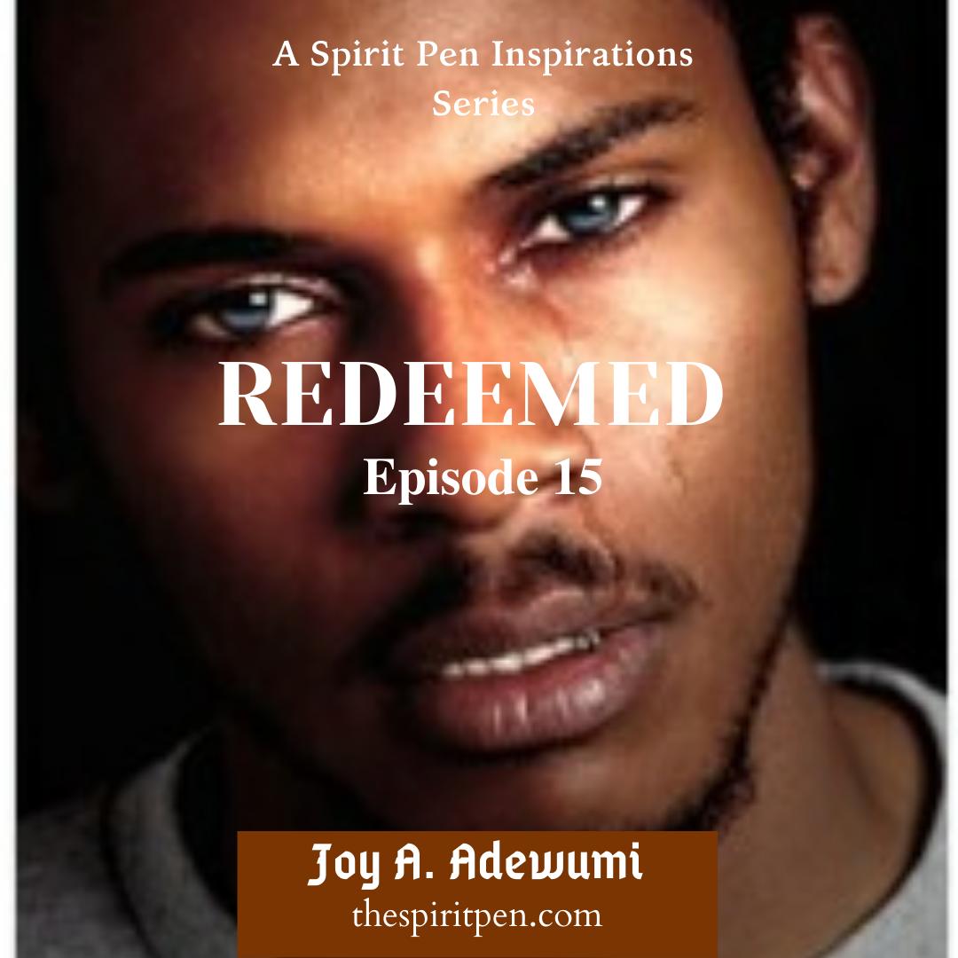REDEEMED (A SERIES) – EPISODE 15