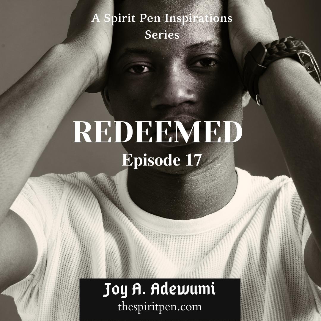 REDEEMED (A SERIES) – EPISODE 17
