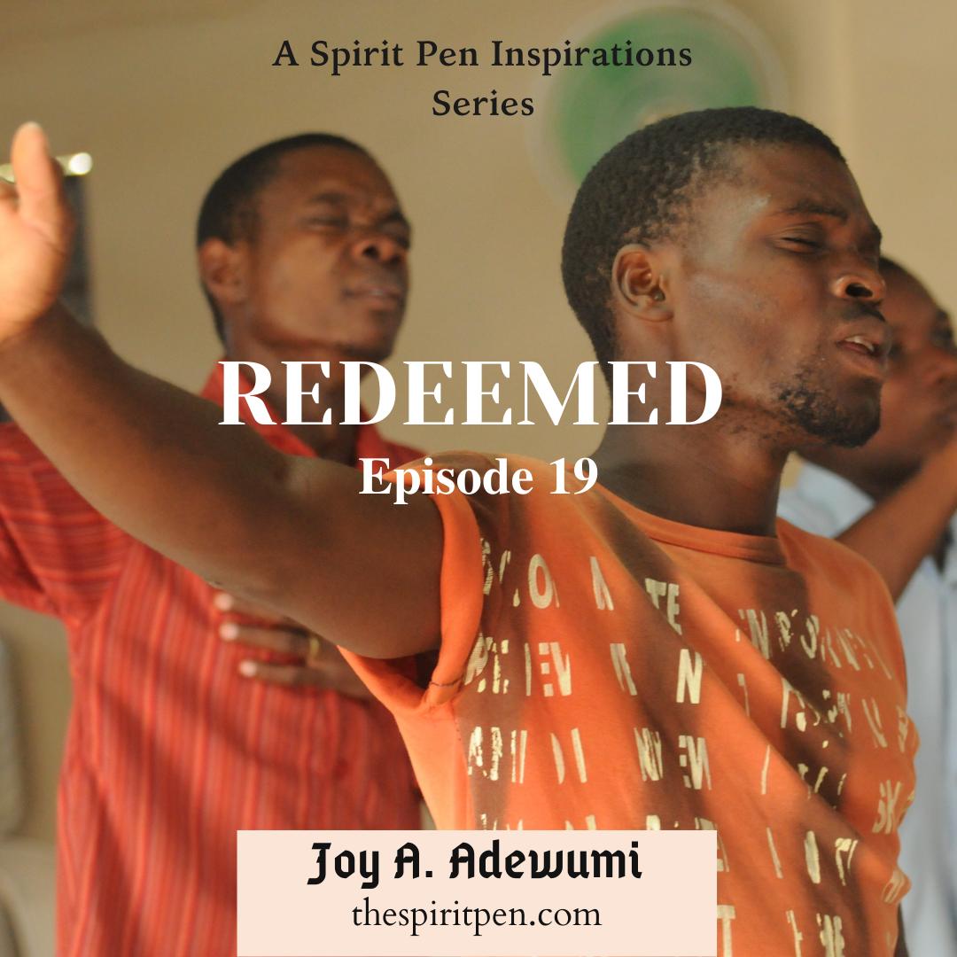 REDEEMED (A SERIES) – EPISODE 19